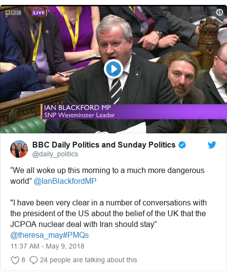 """Twitter post by @daily_politics: """"We all woke up this morning to a much more dangerous world"""" @IanBlackfordMP """"I have been very clear in a number of conversations with the president of the US about the belief of the UK that the JCPOA nuclear deal with Iran should stay"""" @theresa_may#PMQs"""