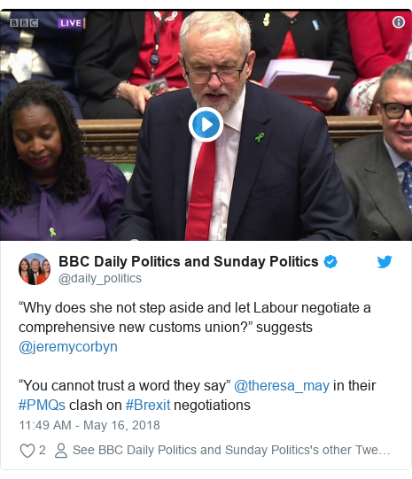 "Twitter post by @daily_politics: ""Why does she not step aside and let Labour negotiate a comprehensive new customs union?"" suggests @jeremycorbyn ""You cannot trust a word they say"" @theresa_may in their #PMQs clash on #Brexit negotiations"