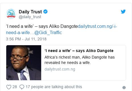 Twitter wallafa daga @daily_trust: 'I need a wife' – says Aliko Dangote@Gidi_Traffic