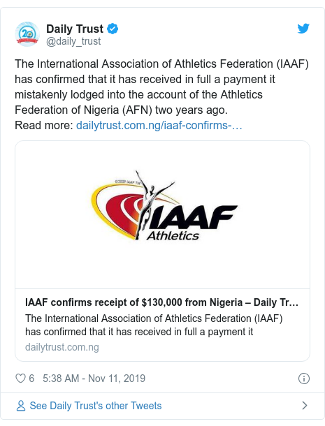 Twitter post by @daily_trust: The International Association of Athletics Federation (IAAF) has confirmed that it has received in full a payment it mistakenly lodged into the account of the Athletics Federation of Nigeria (AFN) two years ago.Read more