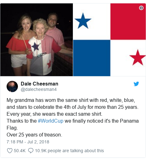 Twitter post by @dalecheesman4: My grandma has worn the same shirt with red, white, blue, and stars to celebrate the 4th of July for more than 25 years. Every year, she wears the exact same shirt. Thanks to the #WorldCup we finally noticed it's the Panama Flag.Over 25 years of treason.