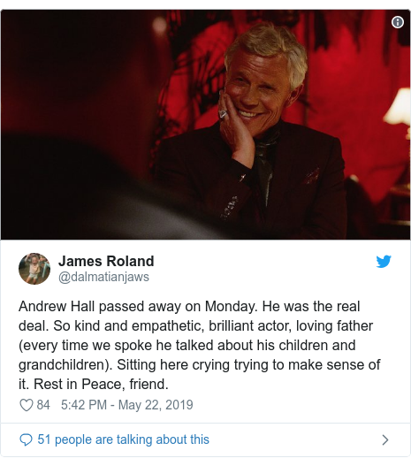 Twitter post by @dalmatianjaws: Andrew Hall passed away on Monday. He was the real deal. So kind and empathetic, brilliant actor, loving father (every time we spoke he talked about his children and grandchildren). Sitting here crying trying to make sense of it. Rest in Peace, friend.