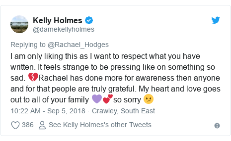Twitter post by @damekellyholmes: I am only liking this as I want to respect what you have written. It feels strange to be pressing like on something so sad. 💔Rachael has done more for awareness then anyone and for that people are truly grateful. My heart and love goes out to all of your family 💜💕so sorry 😕