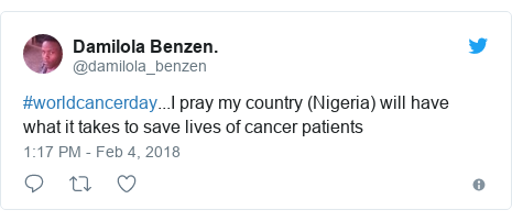 Twitter post by @damilola_benzen: #worldcancerday...I pray my country (Nigeria) will have what it takes to save lives of cancer patients