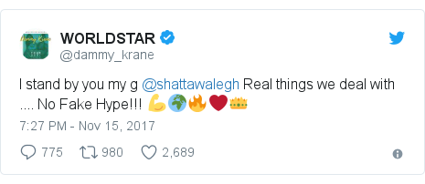 Twitter post by @dammy_krane: I stand by you my g @shattawalegh Real things we deal with .... No Fake Hype!!! 💪🌍🔥❤️👑