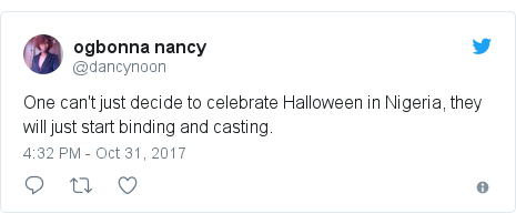Twitter post by @dancynoon: One can't just decide to celebrate Halloween in Nigeria, they will just start binding and casting.