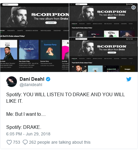 Twitter post by @danideahl: Spotify  YOU WILL LISTEN TO DRAKE AND YOU WILL LIKE IT.Me  But I want to....Spotify  DRAKE.