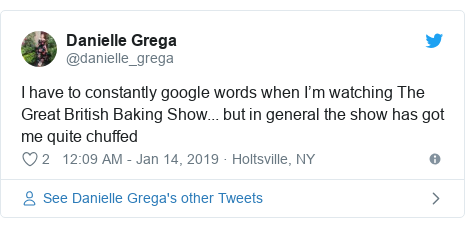 Twitter post by @danielle_grega: I have to constantly google words when I'm watching The Great British Baking Show... but in general the show has got me quite chuffed