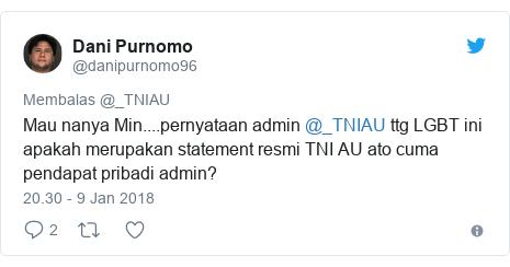 Twitter pesan oleh @danipurnomo96: Mau nanya Min....pernyataan admin @_TNIAU ttg LGBT ini apakah merupakan statement resmi TNI AU ato cuma pendapat pribadi admin?