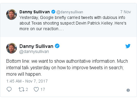 Twitter post by @dannysullivan: Bottom line  we want to show authoritative information. Much internal talk yesterday on how to improve tweets in search; more will happen.