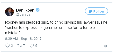 "Twitter post by @danroan: Rooney has pleaded guilty to drink-driving; his lawyer says he ""wishes to express his genuine remorse for...a terrible mistake"""
