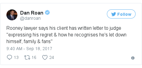 "Twitter post by @danroan: Rooney lawyer says his client has written letter to judge ""expressing his regret & how he recognises he's let down himself, family & fans"""