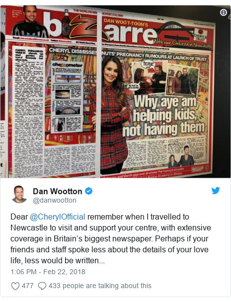 Twitter post by @danwootton: Dear @CherylOfficial remember when I travelled to Newcastle to visit and support your centre, with extensive coverage in Britain's biggest newspaper. Perhaps if your friends and staff spoke less about the details of your love life, less would be written...