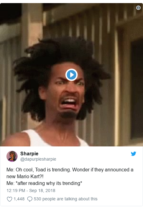 Twitter post by @dapurplesharpie: Me  Oh cool, Toad is trending. Wonder if they announced a new Mario Kart?!Me  *after reading why its trending*
