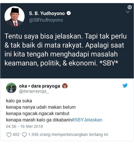 Twitter pesan oleh @daraprayoga_: kalo ga sukakenapa nanya udah makan belumkenapa ngacak-ngacak rambutkenapa marah kalo ga dikabarin#SBYJelaskan