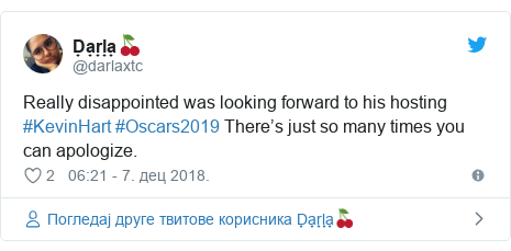 Twitter post by @darlaxtc: Really disappointed was looking forward to his hosting #KevinHart #Oscars2019 There's just so many times you can apologize.