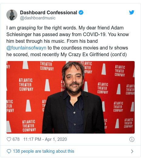 Twitter post by @dashboardmusic: I am grasping for the right words. My dear friend Adam Schlesinger has passed away from COVID-19. You know him best through his music. From his band @fountainsofwayn to the countless movies and tv shows he scored, most recently My Crazy Ex Girlfriend (cont'd)