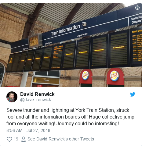Twitter post by @dave_renwick: Severe thunder and lightning at York Train Station, struck roof and all the information boards off! Huge collective jump from everyone waiting! Journey could be interesting!