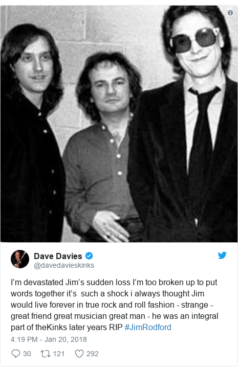 Twitter post by @davedavieskinks: I'm devastated Jim's sudden loss I'm too broken up to put words together it's  such a shock i always thought Jim would live forever in true rock and roll fashion - strange - great friend great musician great man - he was an integral part of theKinks later years RIP #JimRodford