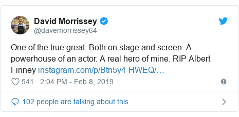 Twitter post by @davemorrissey64: One of the true great. Both on stage and screen. A powerhouse of an actor. A real hero of mine. RIP Albert Finney