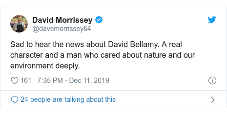 Twitter post by @davemorrissey64: Sad to hear the news about David Bellamy. A real character and a man who cared about nature and our environment deeply.