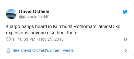 Twitter post by @daveoldfield40: 4 large bangs heard in Kilmhurst Rotherham, almost like explosions, anyone else hear them.