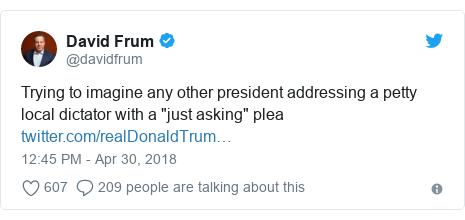 """Twitter post by @davidfrum: Trying to imagine any other president addressing a petty local dictator with a """"just asking"""" plea"""