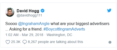 Twitter post by @davidhogg111: Soooo @IngrahamAngle what are your biggest advertisers ... Asking for a friend. #BoycottIngramAdverts