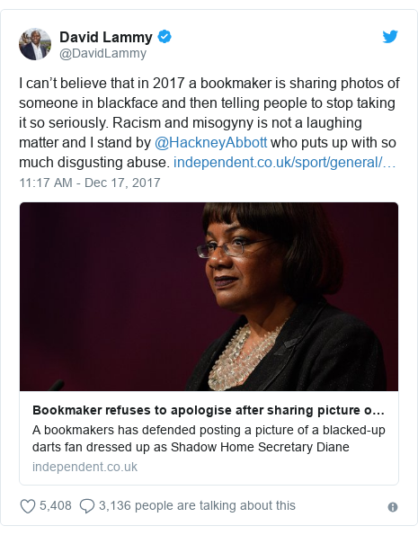 Twitter post by @DavidLammy: I can't believe that in 2017 a bookmaker is sharing photos of someone in blackface and then telling people to stop taking it so seriously. Racism and misogyny is not a laughing matter and I stand by @HackneyAbbott who puts up with so much disgusting abuse.