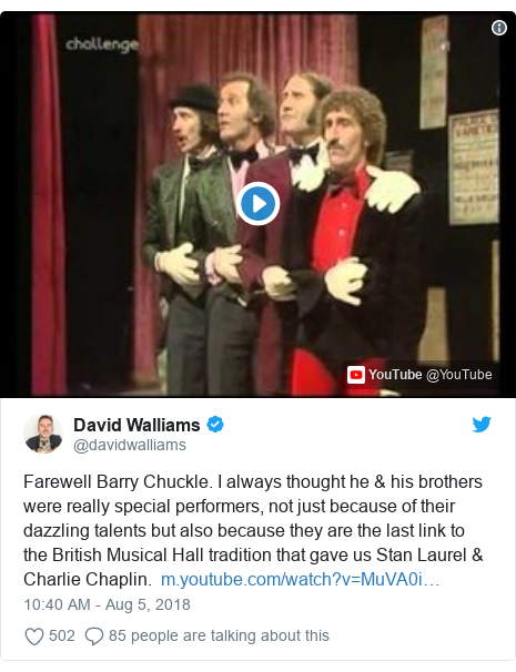 Twitter post by @davidwalliams: Farewell Barry Chuckle. I always thought he & his brothers were really special performers, not just because of their dazzling talents but also because they are the last link to the British Musical Hall tradition that gave us Stan Laurel & Charlie Chaplin.