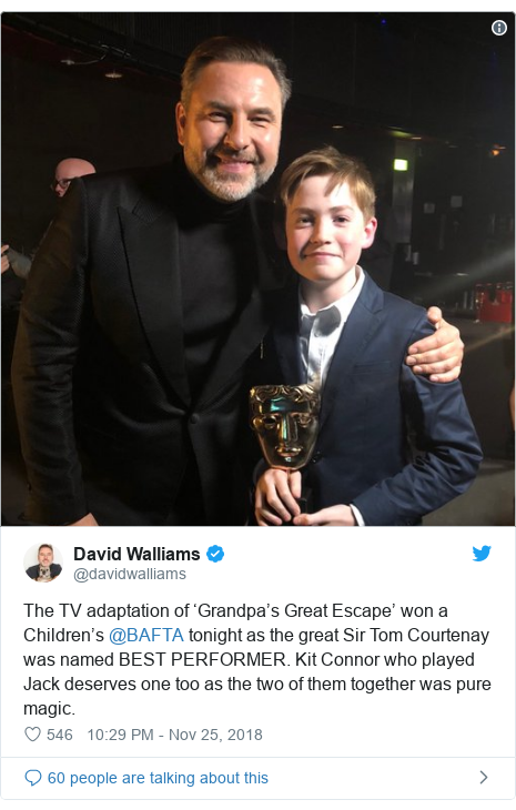 Twitter post by @davidwalliams: The TV adaptation of 'Grandpa's Great Escape' won a Children's @BAFTA tonight as the great Sir Tom Courtenay was named BEST PERFORMER. Kit Connor who played Jack deserves one too as the two of them together was pure magic.