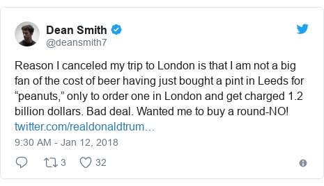 """Twitter post by @deansmith7: Reason I canceled my trip to London is that I am not a big fan of the cost of beer having just bought a pint in Leeds for """"peanuts,"""" only to order one in London and get charged 1.2 billion dollars. Bad deal. Wanted me to buy a round-NO!"""