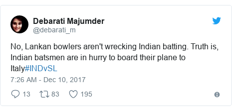 Twitter post by @debarati_m: No, Lankan bowlers aren't wrecking Indian batting. Truth is, Indian batsmen are in hurry to board their plane to Italy#INDvSL