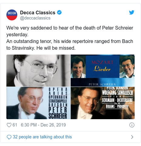 Twitter post by @deccaclassics: We're very saddened to hear of the death of Peter Schreier yesterday.An outstanding tenor, his wide repertoire ranged from Bach to Stravinsky. He will be missed.