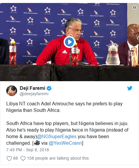 Twitter post by @deejayfaremi: Libya NT coach Adel Amrouche says he prefers to play Nigeria than South Africa.South Africa have top players, but Nigeria believes in juju. Also he's ready to play Nigeria twice in Nigeria (instead of home & away)@NGSuperEagles you have been challenged. [🎥 via @YesWeCrann]