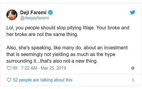 Twitter post by @deejayfaremi: Lol, you people should stop pitying Waje. Your broke and her broke are not the same thing.Also, she's speaking, like many do, about an investment that is seemingly not yielding as much as the hype surrounding it...that's also not a new thing.