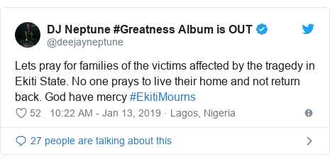 Twitter post by @deejayneptune: Lets pray for families of the victims affected by the tragedy in Ekiti State. No one prays to live their home and not return back. God have mercy #EkitiMourns