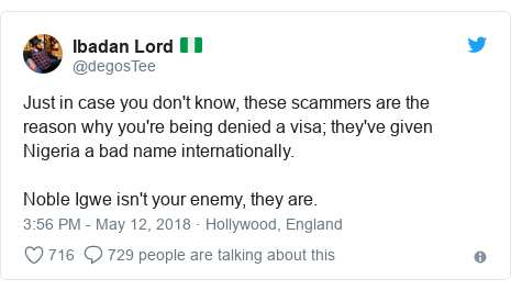 Twitter post by @degosTee: Just in case you don't know, these scammers are the reason why you're being denied a visa; they've given Nigeria a bad name internationally.Noble Igwe isn't your enemy, they are.