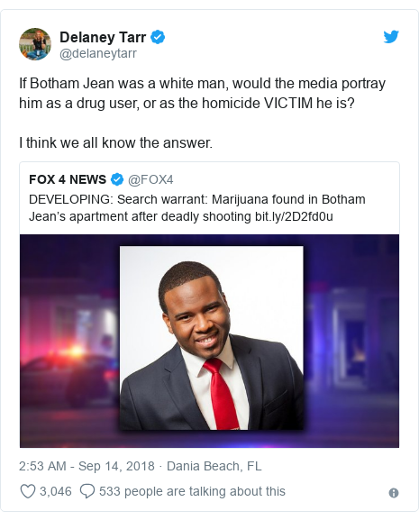 Twitter post by @delaneytarr: If Botham Jean was a white man, would the media portray him as a drug user, or as the homicide VICTIM he is? I think we all know the answer.