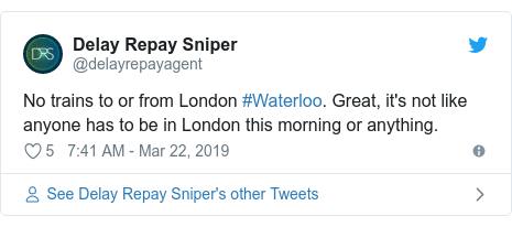 Twitter post by @delayrepayagent: No trains to or from London #Waterloo. Great, it's not like anyone has to be in London this morning or anything.