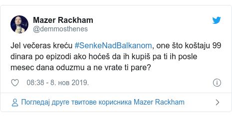 Twitter post by @demmosthenes: Jel večeras kreću #SenkeNadBalkanom, one što koštaju 99 dinara po epizodi ako hoćeš da ih kupiš pa ti ih posle mesec dana oduzmu a ne vrate ti pare?