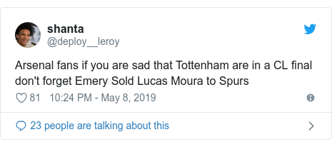 Twitter post by @deploy__leroy: Arsenal fans if you are sad that Tottenham are in a CL final don't forget Emery Sold Lucas Moura to Spurs