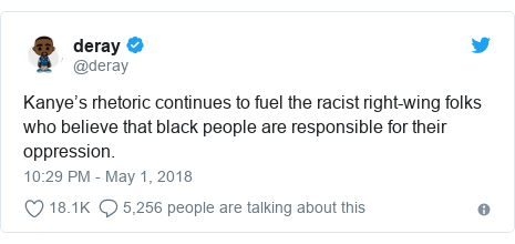 Twitter post by @deray: Kanye's rhetoric continues to fuel the racist right-wing folks who believe that black people are responsible for their oppression.