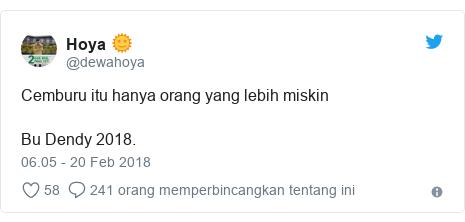Twitter pesan oleh @dewahoya: Cemburu itu hanya orang yang lebih miskin Bu Dendy 2018.