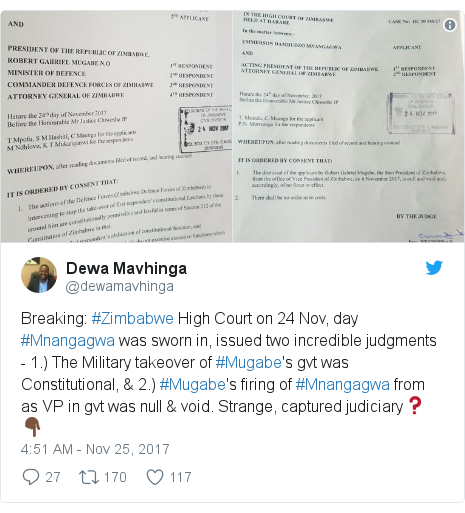 Twitter post by @dewamavhinga: Breaking  #Zimbabwe High Court on 24 Nov, day #Mnangagwa was sworn in, issued two incredible judgments - 1.) The Military takeover of #Mugabe's gvt was Constitutional, & 2.) #Mugabe's firing of #Mnangagwa from as VP in gvt was null & void. Strange, captured judiciary❓👇🏿