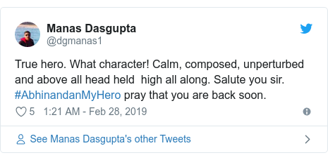 Twitter post by @dgmanas1: True hero. What character! Calm, composed, unperturbed and above all head held  high all along. Salute you sir. #AbhinandanMyHero pray that you are back soon.