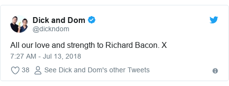 Twitter post by @dickndom: All our love and strength to Richard Bacon. X