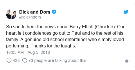 Twitter post by @dickndom: So sad to hear the news about Barry Elliott (Chuckle). Our heart felt condolences go out to Paul and to the rest of his family. A genuine old school entertainer who simply loved performing. Thanks for the laughs.