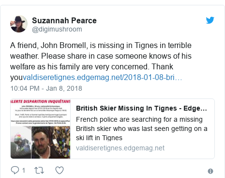 Twitter post by @digimushroom: A friend, John Bromell, is missing in Tignes in terrible weather. Please share in case someone knows of his welfare as his family are very concerned. Thank you