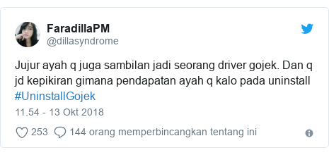 Twitter pesan oleh @dillasyndrome: Jujur ayah q juga sambilan jadi seorang driver gojek. Dan q jd kepikiran gimana pendapatan ayah q kalo pada uninstall #UninstallGojek